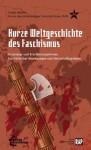 Kurze Weltgeschichte des Faschismus: Ursprünge und Erscheinungsformen faschistischer Bewegungen und Herrschaftssysteme